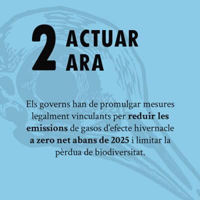 ACTUAR ARA - Els governs han de promulgar mesures legalments vinvulants per reduir les emissions de gassos d'efece hivernacle a zero net abans de 2025 i limitar la perdua de biodiversitat.