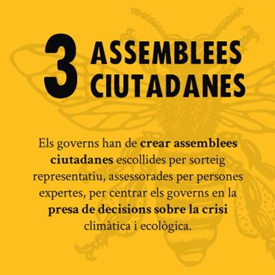 ASSEMBLEES CIUTADANES - Els governs han de crear assemblees ciutadanes escollides per sorteig representatiu, assessorades per persones expertes, per centrar els governs en la presa de decisions sobre la crisi climatica i ecologica.